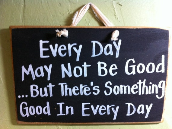 Every Day May not be good something good every day sign  inspirational wood