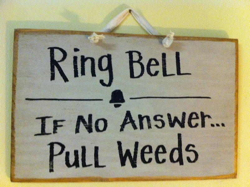 Ring bell if no answer pull weeds sign for garden wood for Door quotes funny