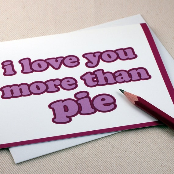 I Love You More Than Pie Greeting Card - Valentines Day Card by Oh Geez Design