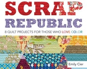 Scrap Republic - 8 Quilt Projects for Those Who LOVE Color