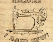 Because I Said Sew Antique Sewing machine Vintage Illustration Download and Print Image Transfer, Digital Collage Sheet