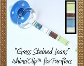 GRASS STAINED JEANS Slim WhimsiClip for Pacifiers (even Gumdrops)