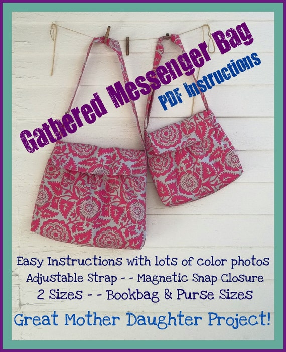 Gathered Messenger Bag - - 2 Sizes - Emailed Instructions