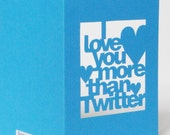 Hand Cut I Love You More Than Twitter Card