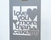 SALE Papercut Poster - I Love You More Than Cake - Grey - Wall Art