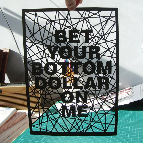 Hand Cut Papercut Poster - Bet Your Bottom Dollar On Me