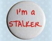 I'm a Stalker - 1 Inch Pinback Button