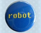 Robot - 1 Inch Pinback Button