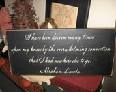 Abraham Lincoln Famous Quote Driven Upon My Knees By The Overwhelming Conviction I Had Nowhere Else To Go Handpainted Primitive Folk Art Country Wood Sign Plaque Wall Hanging Home Decor Custom Colors