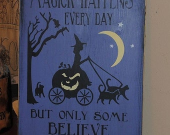 Magick Happens Everyday But Only Some Believe Primitive Handpainted Witch Wood Sign Home Decor Plaque WICCA