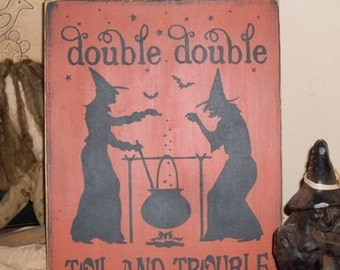 Double Double Toil and Trouble Primitive Handpainted WOod Witch Halloween Sign Plaque BRAND NEW DESIGN 2009