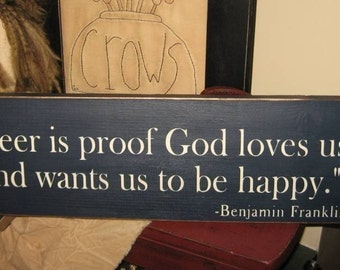 Beer Is Proof God Loves Us and Wants Us To Be Happy Ben Franklin Funny Handpainted Wood Sign Wall Decor Plaque