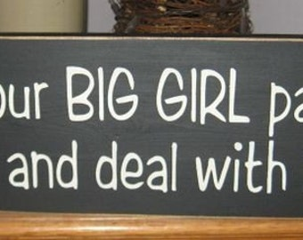 Put your big girl Panties on and deal with it primitive handpainted wood sign wall hanging humorous plaque BRAND NEW DESIGN