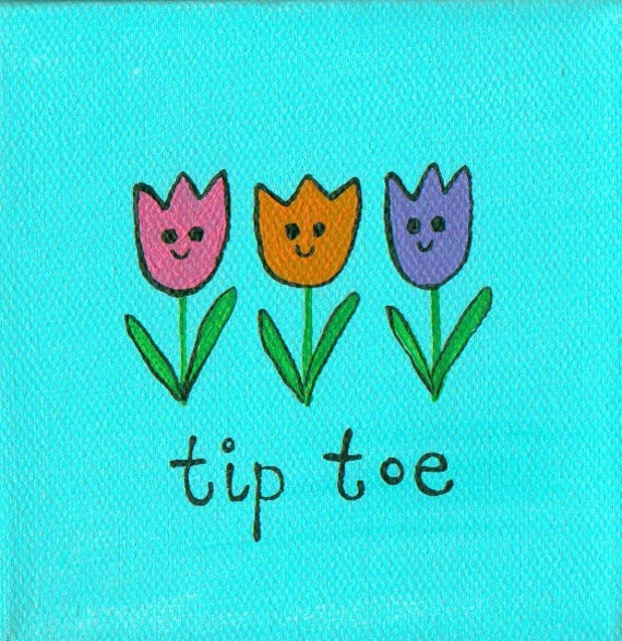 made to order 4 inch painting tip toe through the tulips