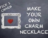 Make your own Charm Necklace...Choose ONE Pewter Charm