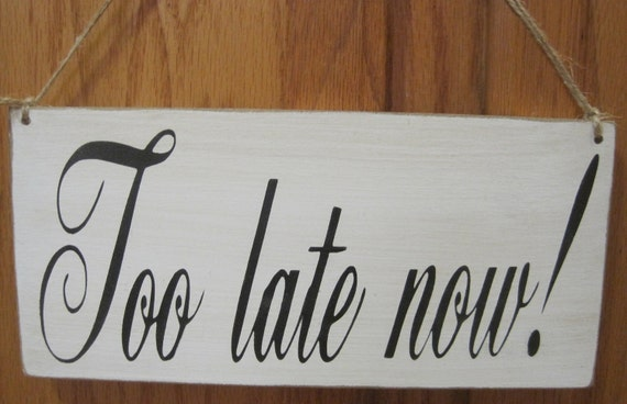 Rustic Wedding Last Chance to Run Sign Double Sided Too late Now Ring Bearer Flowergirl Photo Prop