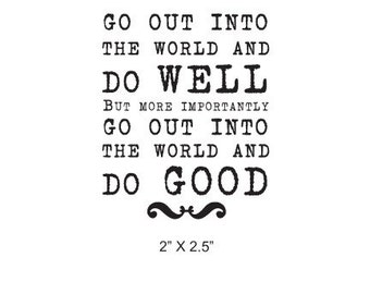 Go Out Into the World and Do GOOD quote  Rubber Stamp 321