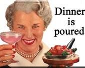 Dinner Is Poured FRIDGE MAGNET