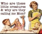 Who are these little creatures and why are they calling me Mom FRIDGE MAGNET