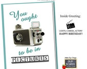 You ought to be in Pictures. BIRTHDAY CARD