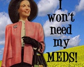 It's such a beautiful day I won't need my meds. GREETING CARD