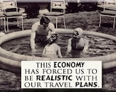 This ECONOMY has forced us to be REALISTIC with our travel plans Magnet