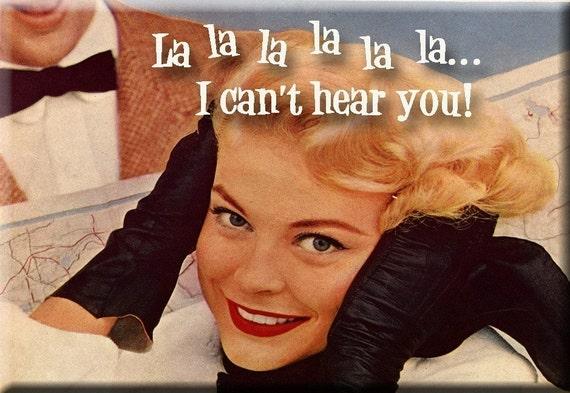 La la la  I can't hear you Magnet