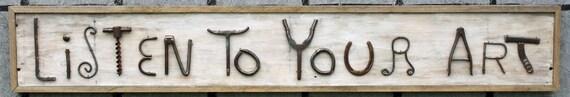 Metal found object art sign Listen To Your Art  Framed wooden folk art sign