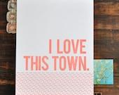 Letterpress Print - I Love This Town - 11x14