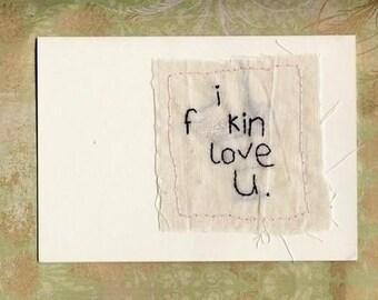 i REALLY love u Hand Embroidered Greeting Card