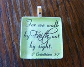 For we walk by Faith not by sight  Christian Scripture Glass Tile Pendant Necklace