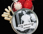 More Medication Please. Metal Pill, Trinket box. Funny