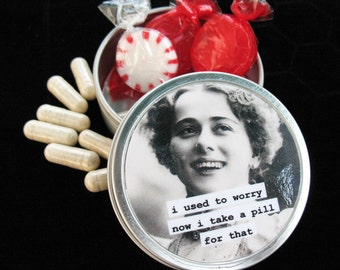Funny Pill box. I used to worry now i take a pill for that ... metal trinket box