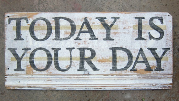 Today Is Your Day Sign