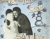 5 dollar ART SALE - SHE ALWAYS GOT THE COLD SHOULDER mixed media collage 4x6