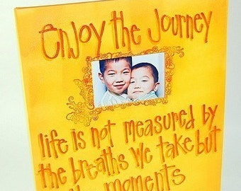 Enjoy the journey, life is not measured by the breaths we take,but the moments that take our breath away 16x20 canvas picture frame
