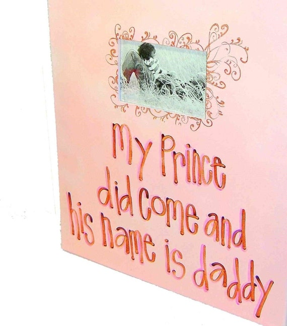My Prince did come,and his name is daddy canvas picture frame 16x20