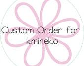 CUSTOM ORDER for Kmineko