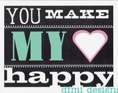 You Make My Heart Happy    custom 8 1/2 x 11 frame-able typography print sample