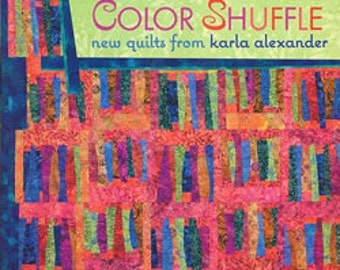 Color Shuffle New Quilts from Karla Alexander New Stack the Deck Techniques