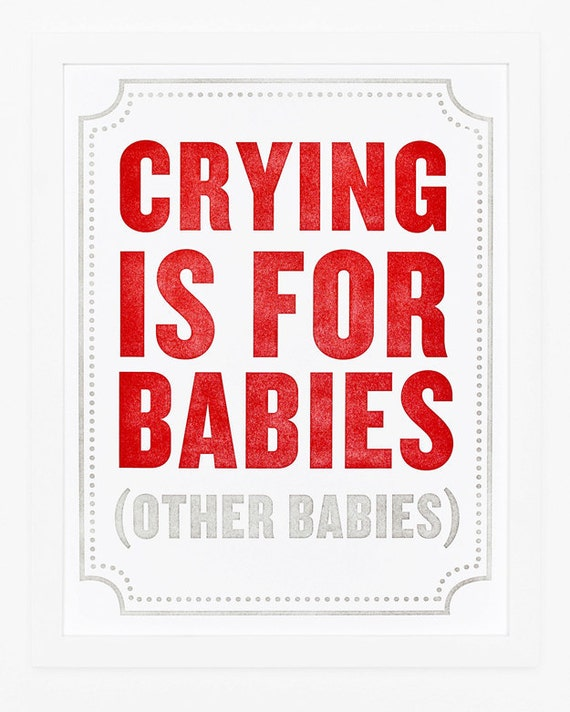 Crying is for Babies Print