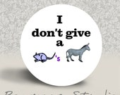 I Don't Give a Rat's Ass - PINBACK BUTTON or MAGNET - 1.25 inch round
