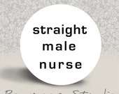 Straight Male Nurse - PINBACK BUTTON or MAGNET - 1.25 inch round