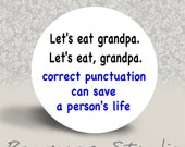 Lets Eat Grandpa - PINBACK BUTTON or MAGNET - 1.25 inch round