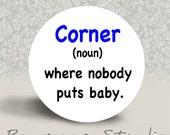 Corner-  Noun - Where Nobody Puts Baby - PINBACK BUTTON - 1.25 inch round