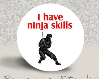 I Have Ninja Skills - PINBACK BUTTON or MAGNET - 1.25 inch round