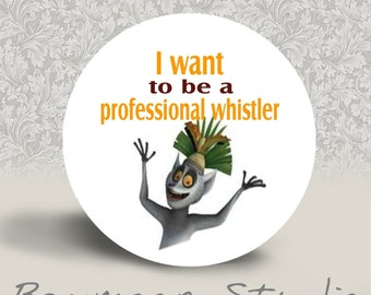I Want to be a Professional Whistler - PINBACK BUTTON - 1.25 inch round