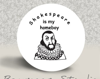Shakespeare is my Homeboy - PINBACK BUTTON or MAGNET - 1.25 inch round