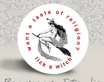 Warning Mature Content - Want a Taste of Religion Lick a Witch - PINBACK BUTTON or MAGNET - 1.25 inch round