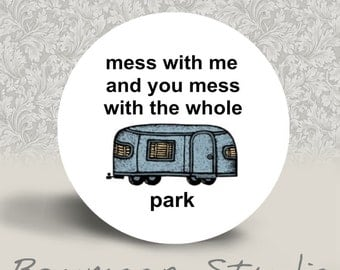 Mess With Me and You Mess With the Whole Trailer Park - PINBACK BUTTON or MAGNET - 1.25 inch round